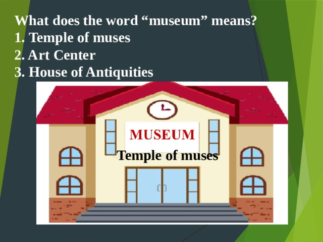 "What does the word ""museum"" means?  1. Temple of muses  2. Art Center  3. House of Antiquities   Temple of muses"
