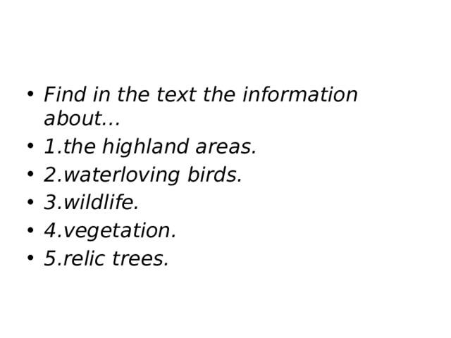 Find in the text the information about… 1.the highland areas. 2.waterloving birds. 3.wildlife. 4.vegetation. 5.relic trees.