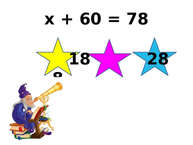 x + 60 = 78  18 28 8
