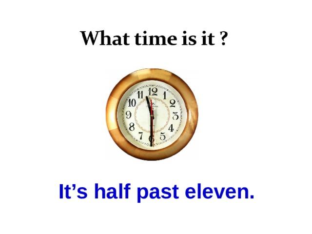 It's half past eleven.