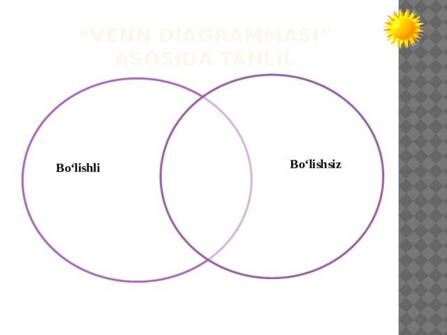 """"""" Venn diagrammasi"""" asosida tahlil Bo'lishsiz Bo'lishli"""