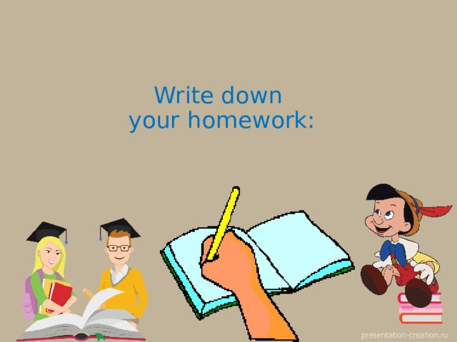 Write down  your homework: