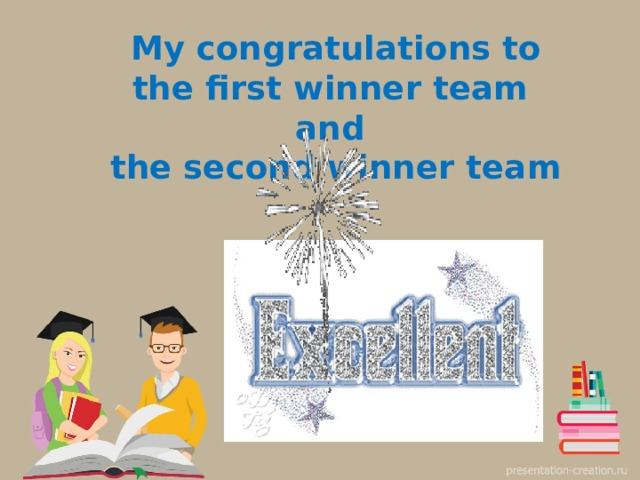 My congratulations to the first winner team  and  the second winner team