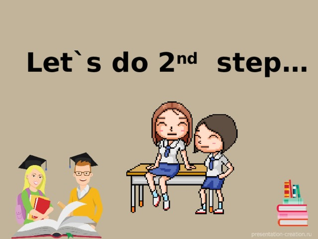 Let`s do 2 nd step…