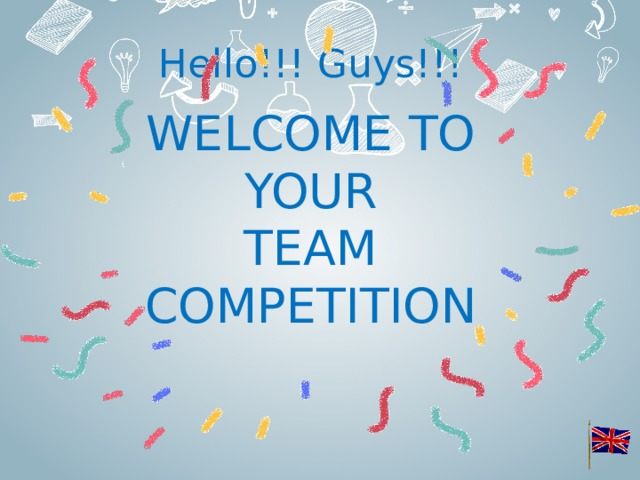 Hello!!! Guys!!! WELCOME TO YOUR TEAM COMPETITION