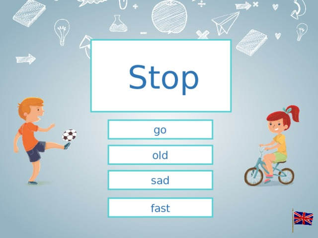 Stop go old sad fast