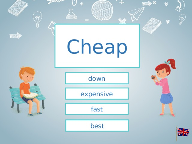 Cheap down expensive fast best