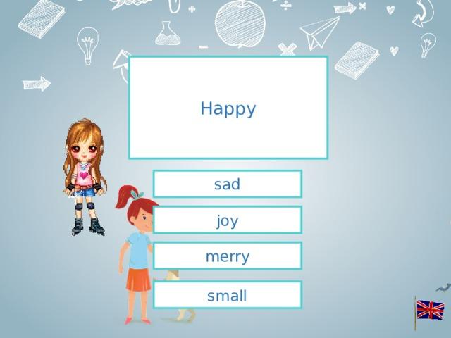 Happy sad joy merry small