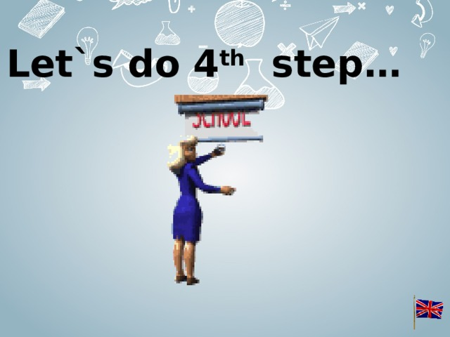 Let`s do 4 th step…