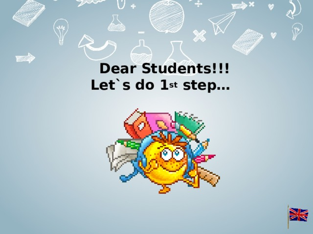 Dear Students!!!  Let`s do 1 st step…