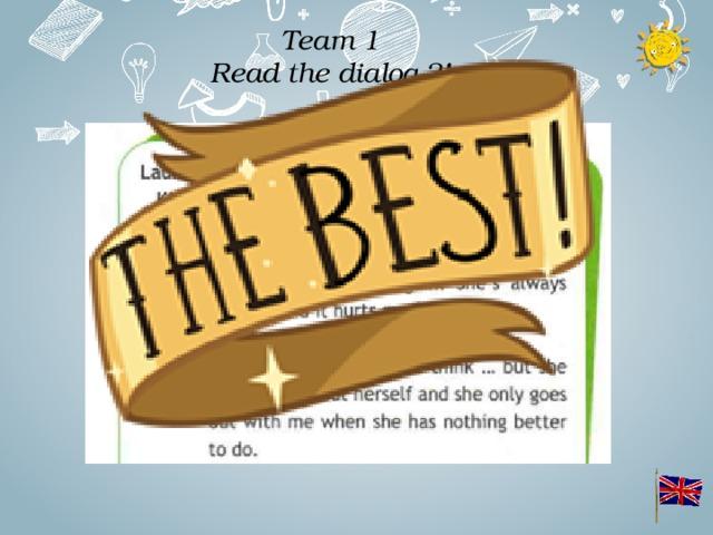 Team 1  Read the dialog ?!