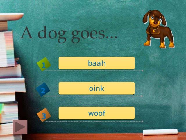A dog goes... baah 1 oink 2 woof 3