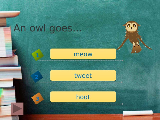 An owl goes... meow 1 tweet 2 hoot 3