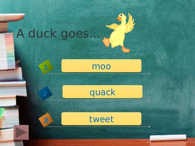 A duck goes... moo 1 quack 2 tweet 3