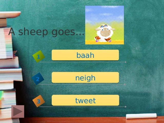 A sheep goes... baah 1 neigh 2 tweet 3