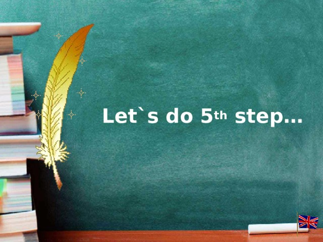 Let`s do 5 th step…