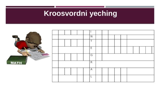 Kroosvordni yeching       I  N T E G R A  L