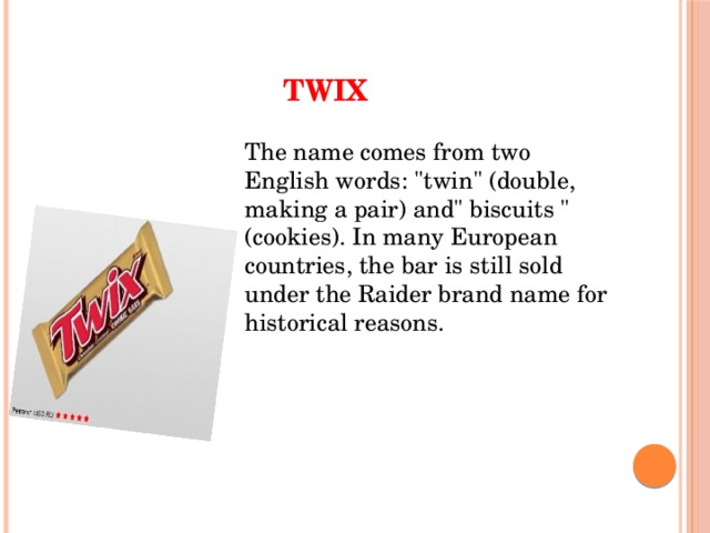 Twix The name comes from two English words: