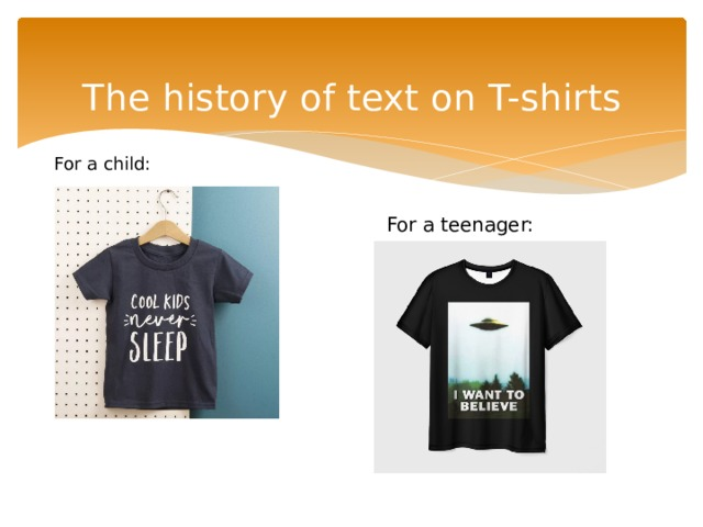 The history of text on T-shirts   For a child: For a teenager: