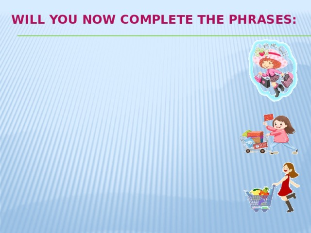 Will you now complete the phrases:    Now I know…  Now I can…  Now I understand…