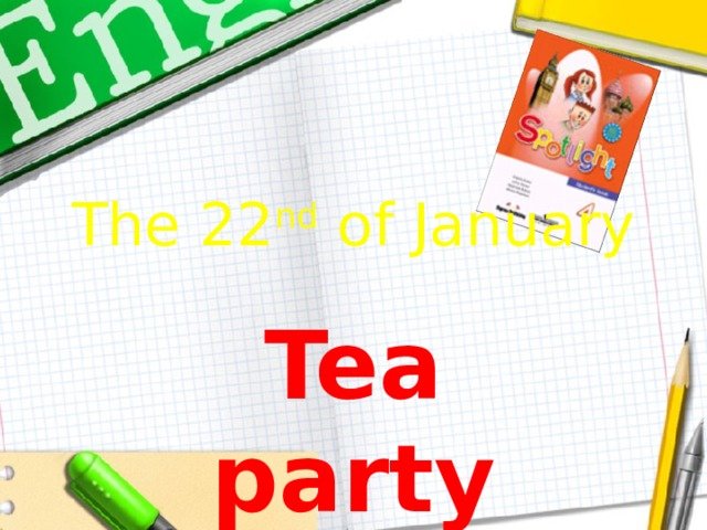 The 22 nd of January Tea party