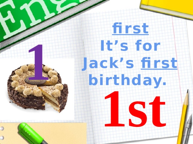 first It's for Jack's first birthday.  1 1st