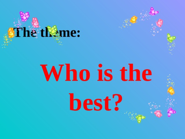The theme:  Who is the best?
