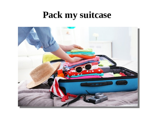 Pack my suitcase
