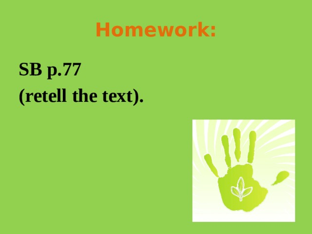 Homework: SB p.77 (retell the text).