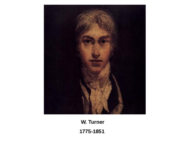 W. Turner  1775-1851