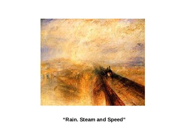 """ Rain. Steam and Speed"""