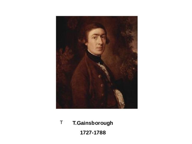 T  T.Gainsborough  1727-1788