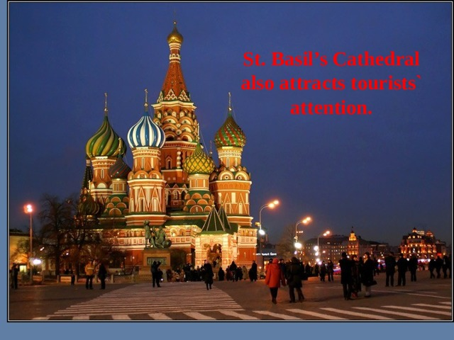 St. Basil's Cathedral also attracts tourists` attention.