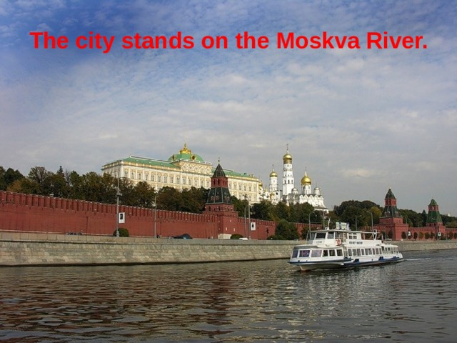 The city stands on the Moskva River.