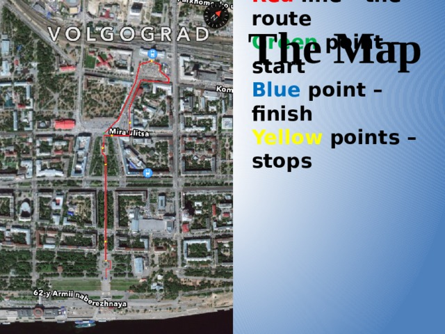 The Map Red  line - the route  Green point – start  Blue point – finish  Yellow points – stops