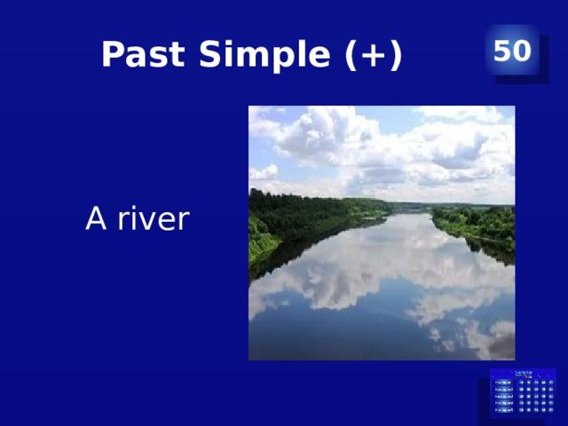 Past Simple (+) 50 A river