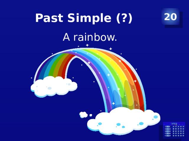 Past Simple (?) 20 A rainbow.
