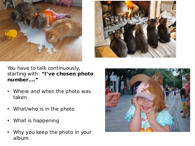"""You have to talk continuously, starting with: """"I've chosen photo number…."""""""