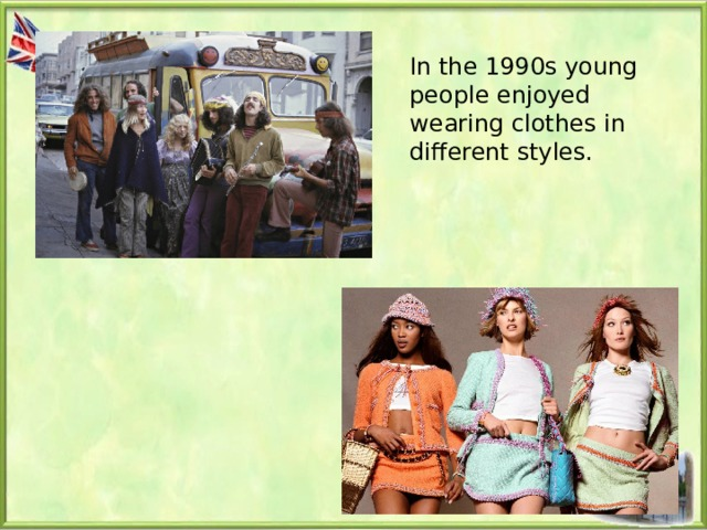 In the 1990s young people enjoyed wearing clothes in different styles.