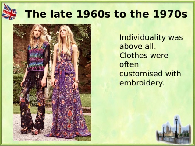 The late 1960s to the 1970s Individuality was above all. Clothes were often customised with embroidery.