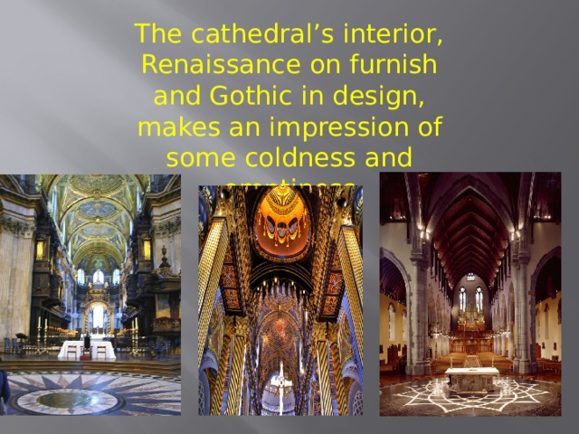 The cathedral's interior, Renaissance on furnish and Gothic in design, makes an impression of some coldness and emptiness