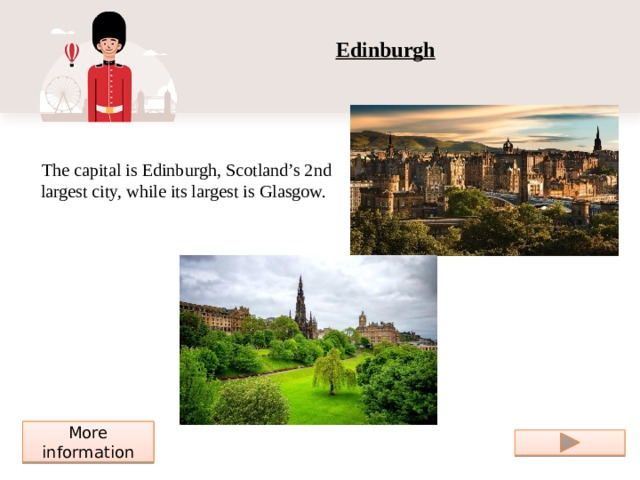 Edinburgh The capital is Edinburgh, Scotland's 2nd largest city, while its largest is Glasgow. More information