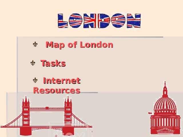 Map of London   Tasks   Internet  Resources
