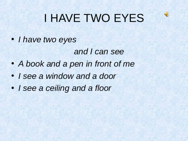 I HAVE TWO EYES I have two eyes  and I can see