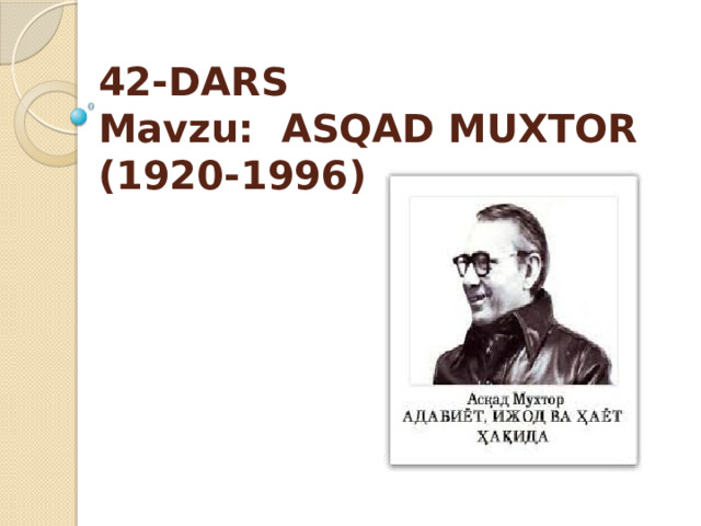 42-DARS  Mavzu: ASQAD MUXTOR (1920-1996)