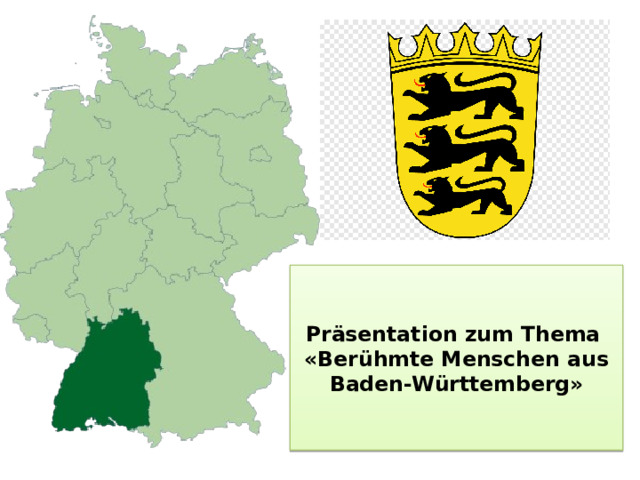 Präsentation zum Thema  «Berühmte Menschen aus Baden-Württemberg»