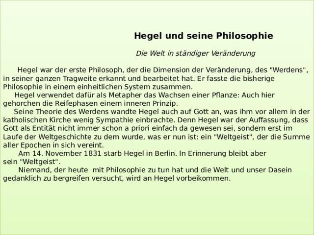Hegel und seine Philosophie    Die Welt in ständiger Veränderung    Hegel war der erste Philosoph, der die Dimension der Veränderung, des