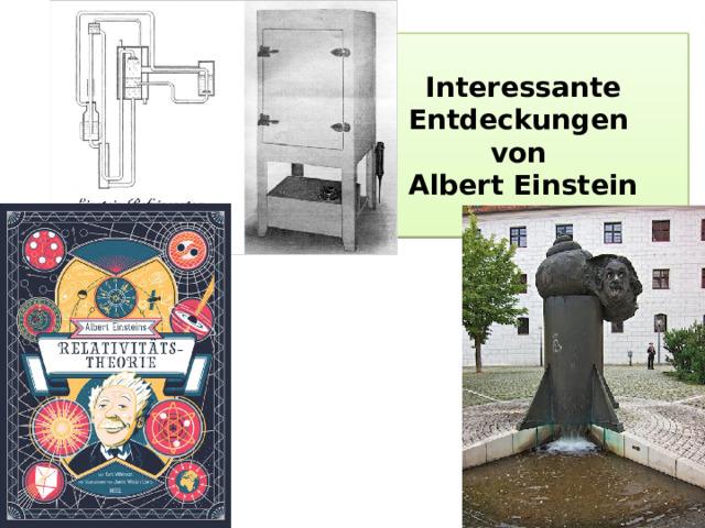 Interessante Entdeckungen  von  Albert Einstein
