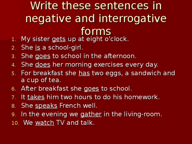 Write these sentences in negative and interrogative forms