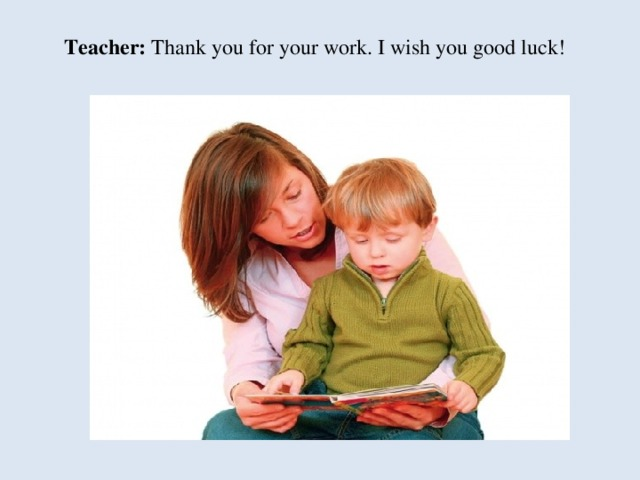 Teacher :  Thank you for your work.  I wish you good luck!